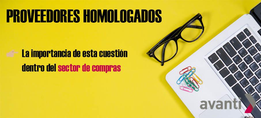 PROVEEDORES HOMOLOGADOS→ La importancia de esta cuestión en compras.