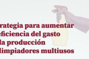 Aumentar la eficiencia del gasto en la producción de limpiadores multiusos